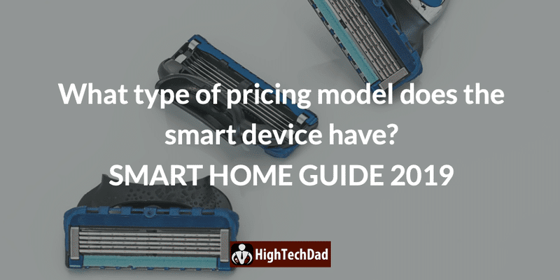 HighTechDad's Smart Home Guide 2019 - what type of pricing model does the smart device have?