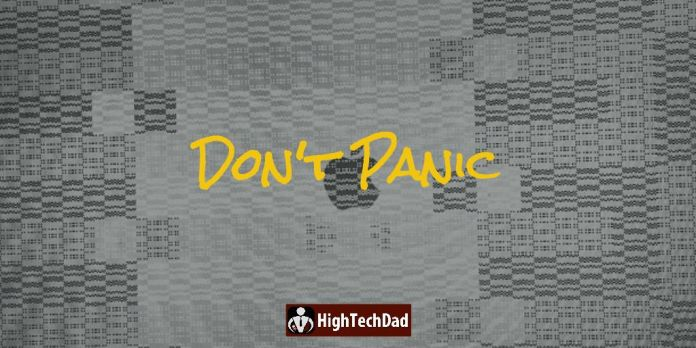 HighTechDad says - Don't Panic! You can always find help or a solution somewhere!