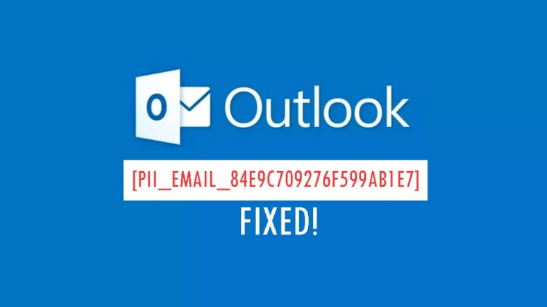Fix Microsoft Outlook Error Code [pii_email_84e9c709276f599ab1e7]