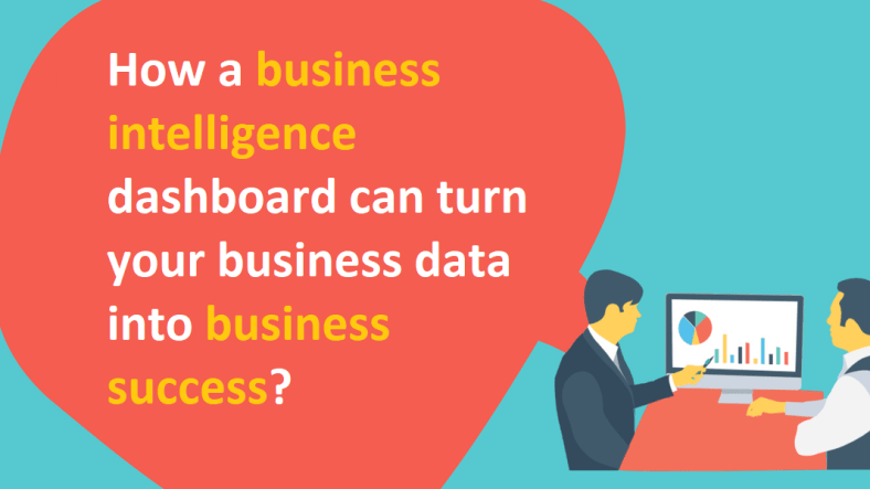 How a Business Intelligence Dashboard can turn your Business Data into Business Success?