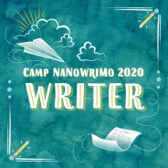 On Writing & COVID (& Camp NaNoWriMo)