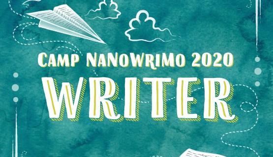 On Writing & COVID (& Camp NaNoWriMo)