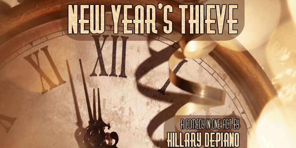New Year's Thieve, a holiday comedy in one act by Hillary DePiano