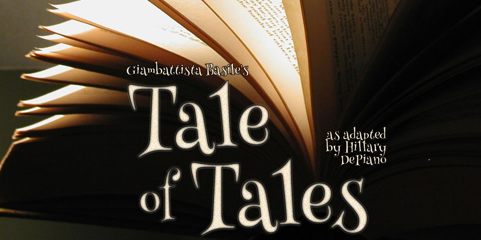 Giambattista Basile's The Tale of Tales as adapted by Hillary DePiano