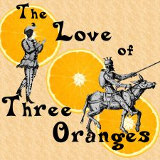 The Love of Three Oranges by Carlo Gozzi, adapted by Hillary DePiano