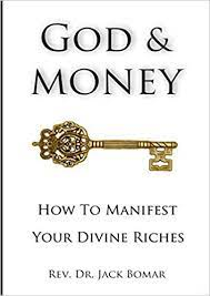 God and Money: How to Manifest Your Divine Riches by Rev. Dr. Jack L. Bomar