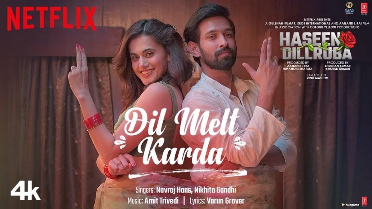 Dil Melt Karda: Video, Lyrics   Haseen Dillruba   Navraj Hans, Nikhita Gandhi