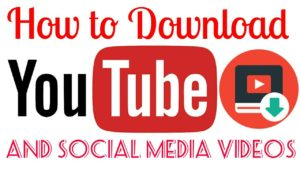 How to download youtube ansd social media videos