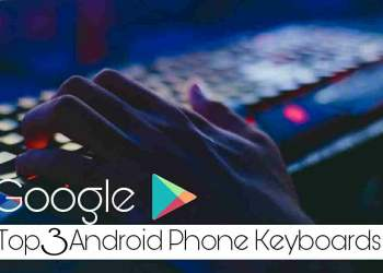Google PlayStore Top 3 Android phone keyboard