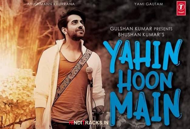 Yahin Hoon Main Hindi Lyrics Ayushmann Khurrana Yami Gautam