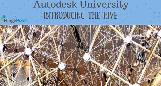 Autodesk Hive Project Rated #1 at Autodesk University 2015 by HingePoint
