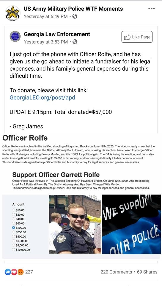 Garrett Rolfe, the police officer who murdered Rayshard Brooks, on camera, has been relived of his duties, without pay. Currently, he is facing murder charges, and members of the Atlanta police department decided to walk out, in protest of his firing, and arrest. That has sparked outrage, with many, but Georgia Law Enforcement launched a fundraiser for Rolfe, and they have already raised $57,000, on his behalf.
