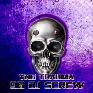 YNG Trauma 96 DJ Screw