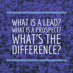 What is a Lead? What is a Prospect? What's the Difference