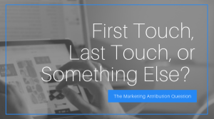 first_touch__last_touch__or_something_else_