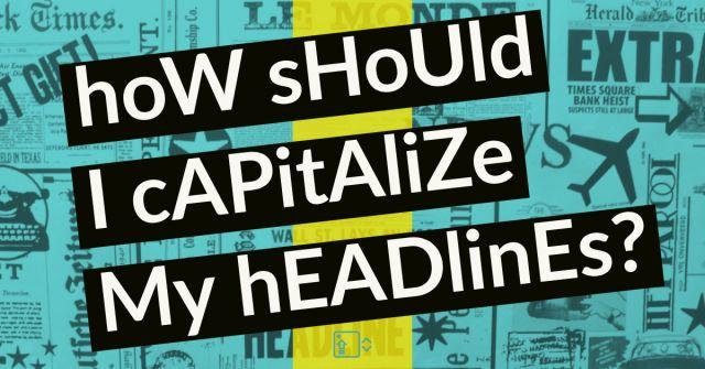 how should i capitalize my headlines