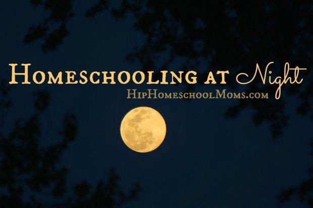 Homeschooling at Night   Hip Homeschool Moms