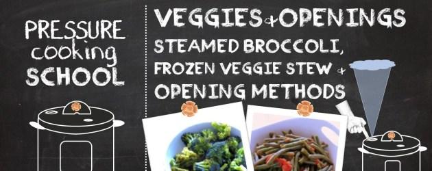Vivid Veggies and Opening Methods - Pressure Cooking School