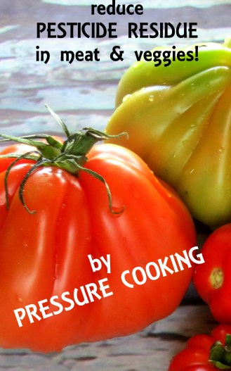 PRESSURE COOKER NUTRITION: Reduce Pesticide Residue in Foods by Pressure Cooking