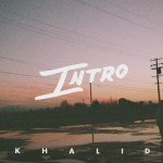 Khalid – Intro (Audio)