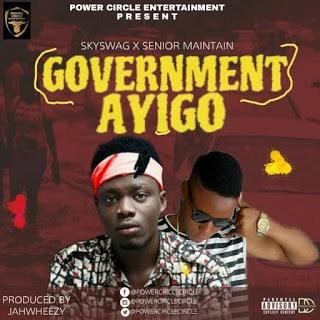 """Senior maintain x Skyswag – """"Government ayigo"""""""