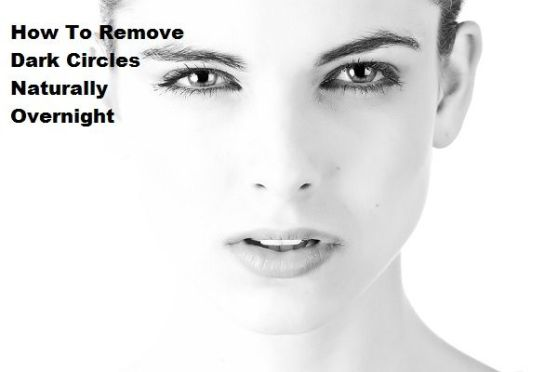 How To Remove Dark Circles Naturally Overnight