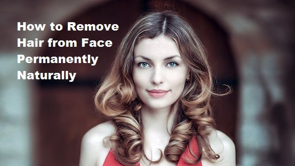How to Remove Hair from Face Permanently Naturally