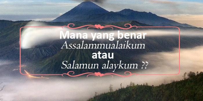Mana yang benar Assalammualaikum atau Salamun alaykum ??