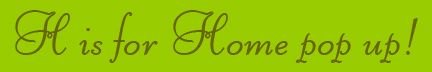 """H is for Home pop up!"" blog post banner"