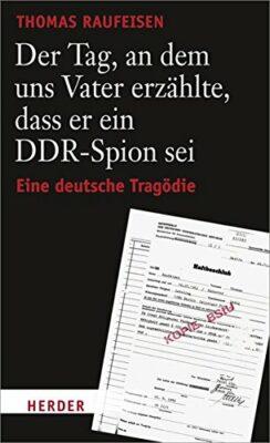 Thomas Raufeisen: Der Tag, an dem uns Vater erzählte, dass er ein DDR-Spion sei
