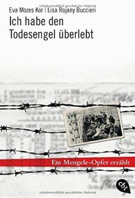 Eva Mozes Kor: Ich habe den Todesengel überlebt: Ein Mengele-Opfer erzählt