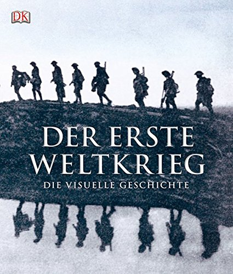Der Erste Weltkrieg: Die visuelle Geschichte