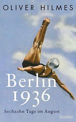 Oliver Hilmes: Berlin 1936: Sechzehn Tage im August