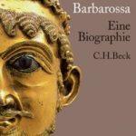 Knut Görich: Friedrich Barbarossa: Eine Biographie