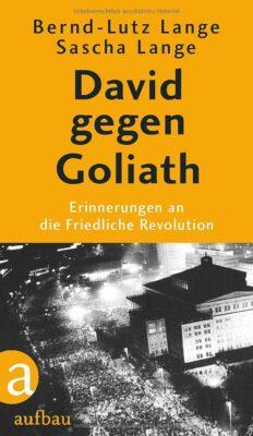 Bernd-Lutz Lange: David gegen Goliath: Erinnerungen an die Friedliche Revolution
