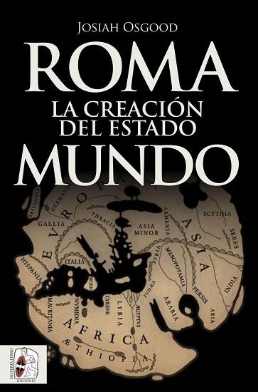 """""""Roma, la creación del Estado mundo"""" (2019), de Josiah Osgood, es una de las obras más recientes que he incorporado en la lista de bibliografía de la antigua Roma"""