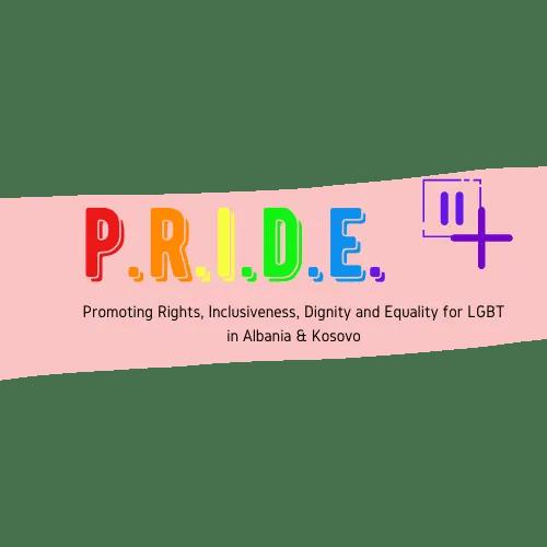 Pride II / + in Albania and Kosovo. Promoting Rights of LGBTI in Albania and Kosovo