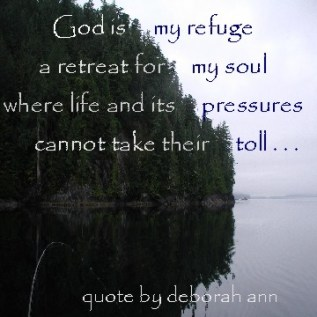 Quote of the Day by Deborah Ann ~ God is My Refuge ~