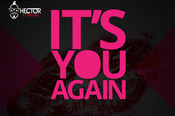 Hector ft. Yalena - It's You Again