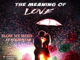 """Lex 2 – """"The Meaning Of Love"""" + """"Blow My Mind"""" ft. Solidstar"""