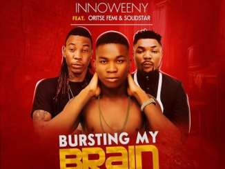 Innoweeny – Bursting My Brain ft. Solidstar & Oritsefemi Artwork