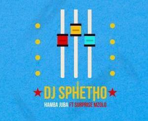 DJ Sphetho ft Surprise Mzolo – Hamba Juba