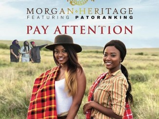 Morgan Heritage – Pay Attention Ft. Patoranking