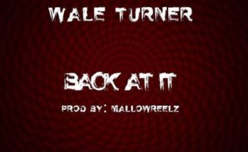 "Wale-Turner-–-""Back-At-It""-Freestyle"