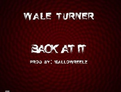 """Wale-Turner-–-""""Back-At-It""""-Freestyle"""