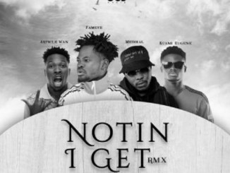 Fameye – Notin I Get (Remix) ft. Article Wan, Kuami Eugene, Medikal
