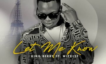 King Berry – Let Me Know ft Wizklef