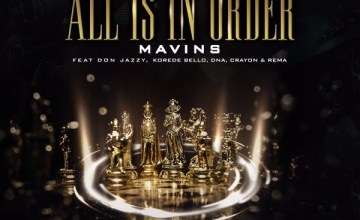 Mavins – All Is In Order ft. Don Jazzy x Rema x Korede Bello x DNA x Crayon
