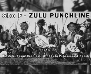 Sbo F ft Big Zulu, Young Cannibal, MT, Sbuda P, Assessa & Neneh – Zulu Punchline