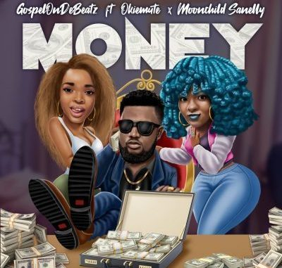 GospelOnDeBeatz – Money ft. Moonchild Sanelly & Okiemute